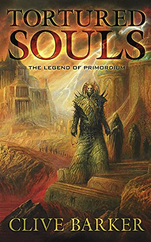 Tortured Souls : The Legend of Primordium: Clive Barker