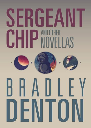 Sergeant Chip and Other Novellas: Denton, Bradley