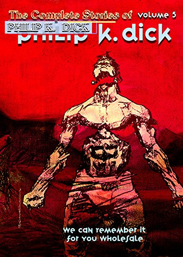 We Can Remember it for You Wholesale (Complete Stories of Philip K. Dick): Philip K. Dick