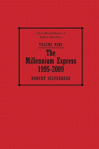 THE MILLENNIUM EXPRESS 1995-2009: THE COLLECTED STORIES OF ROBERT SILVERBERG VOLUME 9: Silverberg, ...