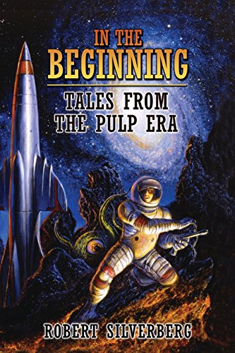 In the Beginning: Tales from the Pulp: Silverberg, Robert
