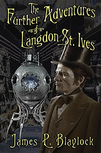 THE FURTHER ADVENTURES OF LANGDON ST. IVES: Blaylock, James P.