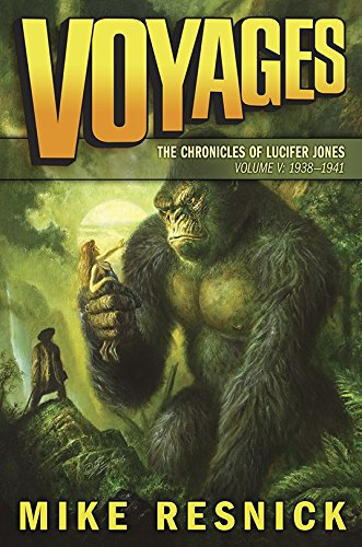 Voyages: The Chronicles of Lucifer Jones, 1938-1941: Resnick, Mike