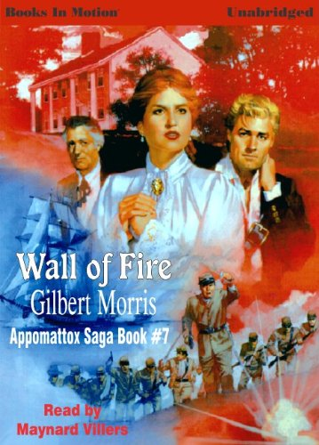 9781596076730: Wall Of Fire by Gilbert Morris (Appomattox Series, Book 7) from Books In Motion.com