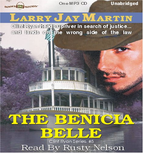 9781596077263: The Benicia Belle by Larry Jay Martin (Clint Ryan Series, Book 5,) from Books In Motion.com
