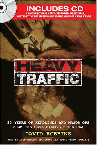 Heavy Traffic: 30 Years of Headlines and Major Ops From the Case Files of the DEA: Robbins, David