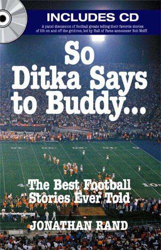 So Ditka Says to Buddy . . .: The Best Football Stories Ever Told (1596090502) by Jonathan Rand