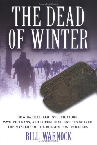9781596090859: The Dead of Winter: How Battlefield Investigators, WWII Veterans, and Forensic Scientists Solved the Mystery of the Bulge's Lost Soldiers