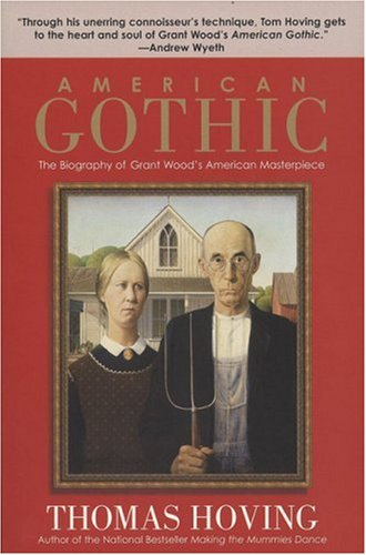 9781596091481: American Gothic: The Biography of Grant Wood's American Masterpiece