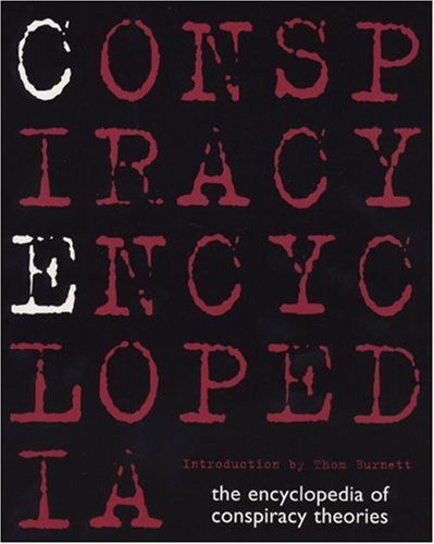 9781596091566: Conspiracy Encyclopedia: The Encyclopedia of Conspiracy Theories