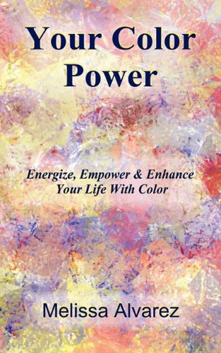 9781596110700: Your Color Power: Energize, Empower & Enhance Your Life With Color