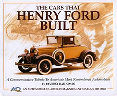 The Cars That Henry Ford Built: A Commemorative Tribute to America's Most Remembered ...