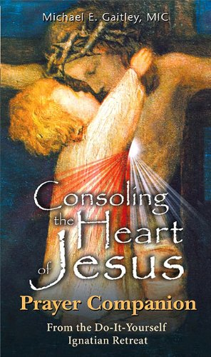 9781596142305: Consoling the Heart of Jesus: Prayer Companion From the Do-It-Yourself Ignatian Retreat