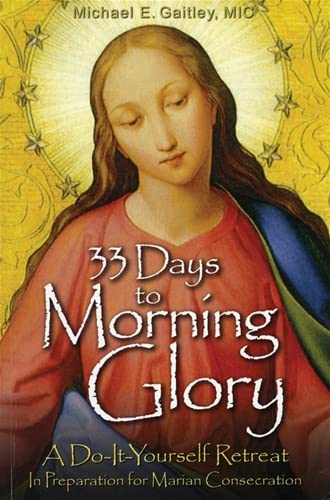 9781596142442: 33 Days to Morning Glory: A Do-It-Yourself Retreat In Preparation for Marian Consecration