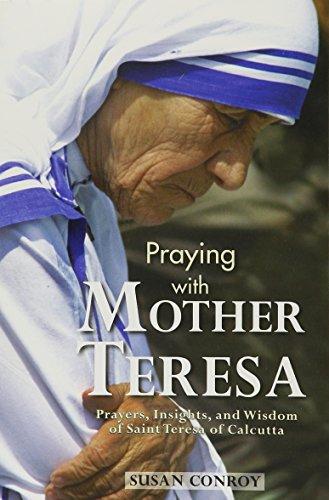 Praying with Mother Teresa: Prayers, Insights, and Wisdom of Saint Teresa of Calcutta: Conroy, ...