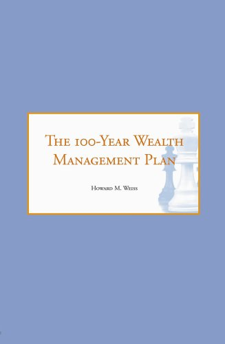The 100-Year Wealth Management Plan: Weiss, Howard M.