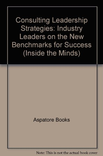 9781596222601: Consulting Leadership Strategies: Industry Leaders on the New Benchmarks for Success (Inside the Minds)