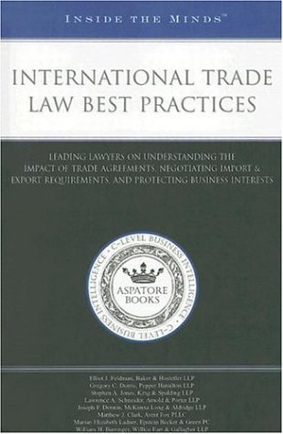 Inside the Minds: International Trade Law Best Practices: Leading Lawyers on Understanding the ...