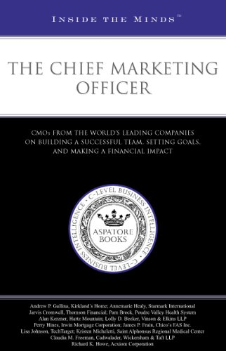 The Chief Marketing Officer: CMOs from the Worlds Leading Companies on Building a Successful Team, ...
