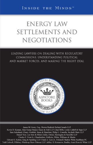 9781596225107: Energy Law Settlements and Negotiations: Leading Lawyers on Dealing With Regulatory Commissions, Understanding Political and Market Forces, and Making the Right Deal (Inside the Minds)