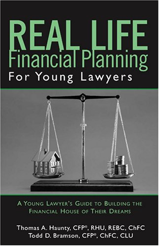 9781596225411: Real Life Financial Planning for Young Lawyers: A Young Lawyer s Guide to Building the Financial House of Their Dreams