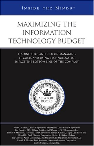 Maximizing the Information Technology Budget: Leading CTOs and CIOs on Managing IT Costs and Using Technology to Impact the Bottom Line of the Company (Inside the Minds) (1596225696) by Aspatore Books Staff