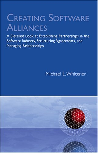 Creating Software Alliances: A Detailed Look at Establishing Partnerships in the Software Industry,...