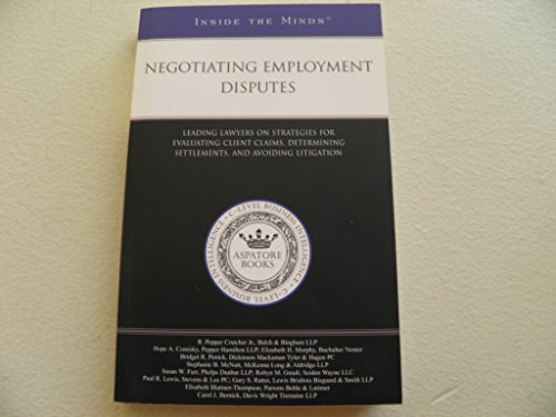 Negotiating Employment Disputes: Leading Lawyers on Strategies for Evaluating Client Claims, Determining Settlements, and Avoiding Litigation (Inside the Minds) (1596226498) by Aspatore Books Staff