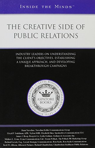 9781596227897: The Creative Side of Public Relations: Industry Leaders on Understanding the Client's Objectives, Establishing a Unique Approach, and Developing Breakthrough Campaigns (Inside the Minds)