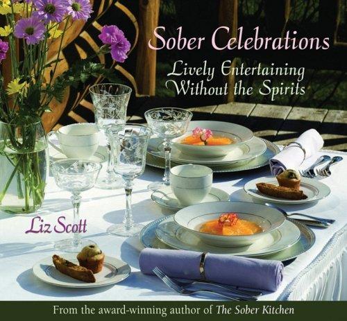 Sober Celebrations: Lively Entertaining Without the Spirits: Scott, Liz