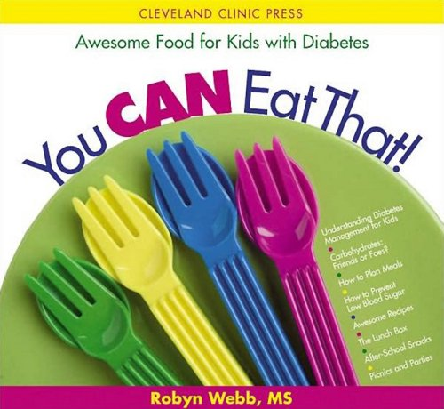 You Can Eat That!: Awesome Food for Kids with Diabetes: Webb M.A., Robyn