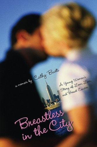 9781596240360: Breastless in the City: A Young Woman's Story of Love, Loss, and Breast Cancer
