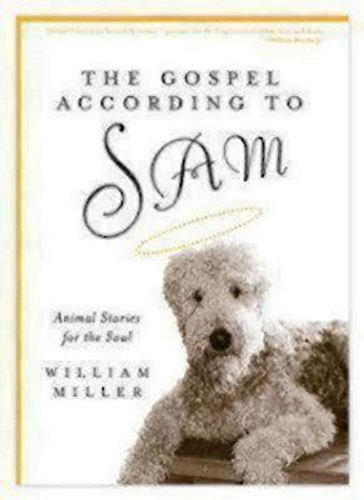 The Gospel According to Sam: Animal Stories for the Soul (9781596270176) by Miller, Bill; Miller, William