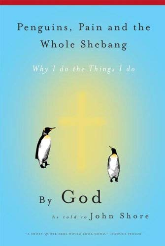 9781596270190: Penguins, Pain and the Whole Shebang: By God As Told to John Shore