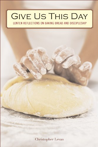 9781596270466: Give Us This Day: Lenten Reflections on Baking Bread and Discipleship