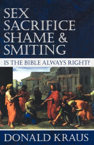9781596270688: Sex, Sacrifice, Shame, and Smiting: Is the Bible Always Right?