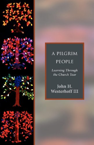 A Pilgrim People: Learning Through the Church Year (1596280107) by Westerhoff, John H.