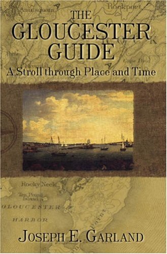 Gloucester Guide, The:: A Stroll through Place and Time: Garland, Joseph E.