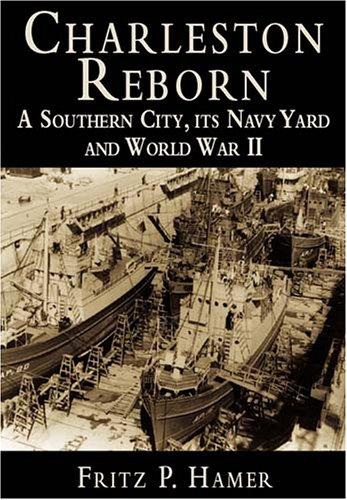 9781596290204: Charleston Reborn: A Southern City, its Navy Yard and World War II