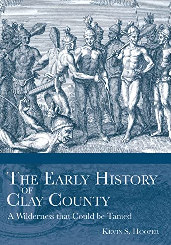 The Early History of Clay County: A: Hooper, Kevin S.