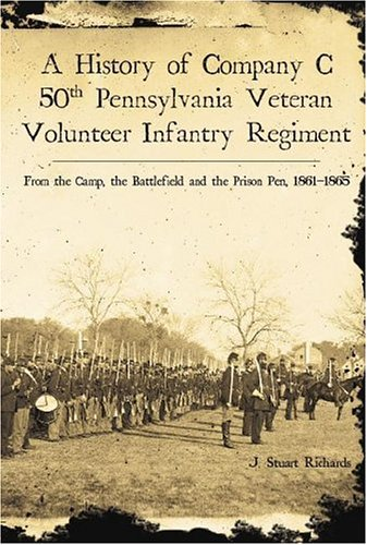 9781596290891: A History of Company C, 50th Pennsylvania Veteran Volunteer Infantry Regiment: From the Camp, the Battlefield and the Prison Pen, 1861-1865 (Civil War Series)