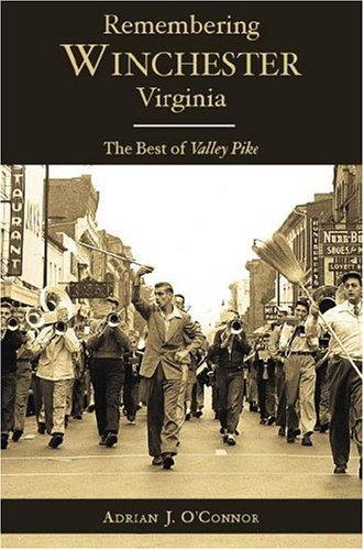 Remembering Winchester, Virginia: The Best of Valley: O'Connor, Adrian J.