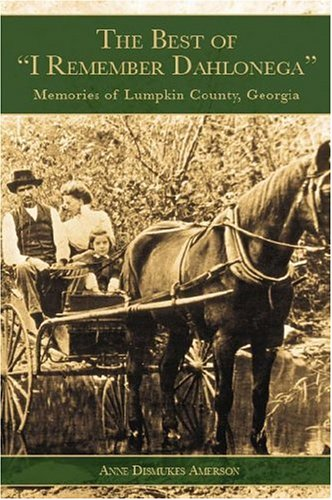 1: The Best of I Remember Dahlonega: Amerson, Anne Dismukes