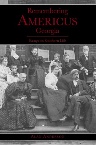 Remembering Americus, Georgia:: Essays on Southern Life (1596291311) by Anderson, Alan