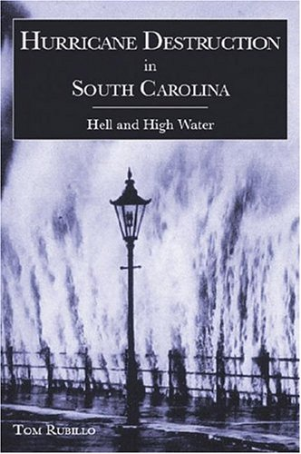 Hurricane Destruction in South Carolina: Hell and High Water: Tom Rubillo