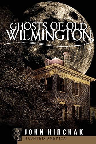 Ghosts of Old Wilmington: John Hirchak