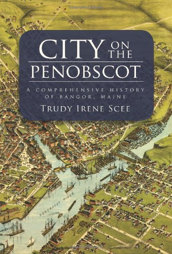 9781596291911: City on the Penobscot: A Comprehensive History of Bangor, Maine (Definitive History)