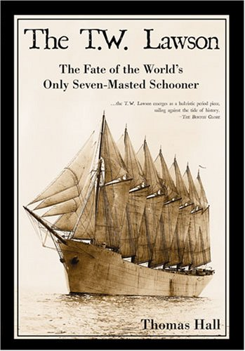 The T.W. Lawson: The Fate of the World's Only Seven-Masted Schooner (1596292083) by Thomas Hall