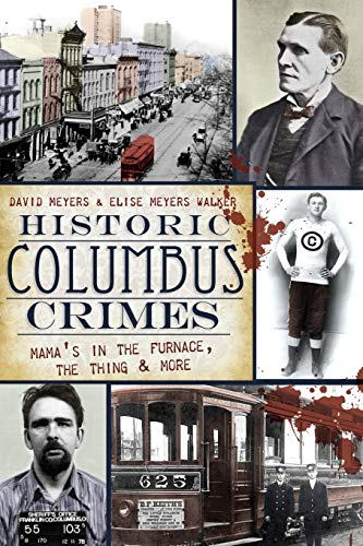 Historic Columbus Crimes: Mama's in the Furnace, the Thing & More (Murder & Mayhem) (1596292156) by David Meyers; Elise Meyers Walker