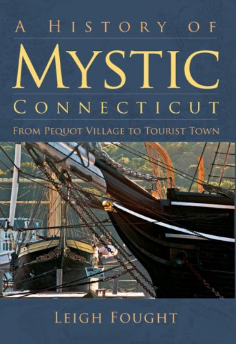 A History of Mystic, Connecticut: From Pequot Village to Tourist Town (Brief History): Leigh Fought
